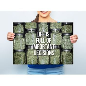 "MARIJUANA POSTER LIFE IS FULL OF IMPORTANT DECISIONS 13""X19"""