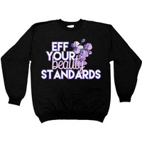 Eff Your Beauty Standards -- Unisex Sweatshirt