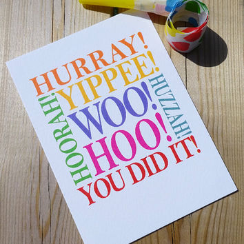 Congratulations card, woo hoo you did it, if they've passed their exams or driving test, got a new job, graduation or even had a baby