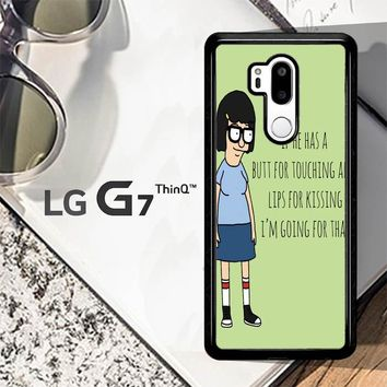Tina Bob'S Burgers Quotes Z1391 LG G7 ThinQ Case