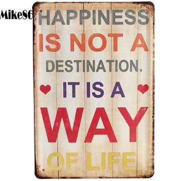 Happiness is not a destination IT IS A WAY OF LIFE Vintage Tin signs