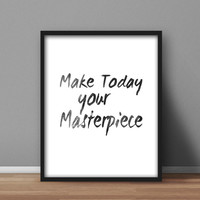 Typography Printable Wall, Black and White Wall Art 'Make Today Your Masterpiece' 8x10 digital poster, home decor, office quotes