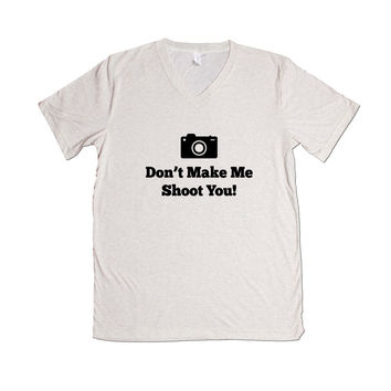 Don't Make Me Shoot You Camera Photography Photographer Pun Puns Play On Words Pictures Photographs Film Digital SGAL8 Unisex V Neck Shirt