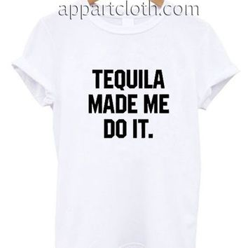 Tequila made me do it Funny Shirts, Funny America Shirts