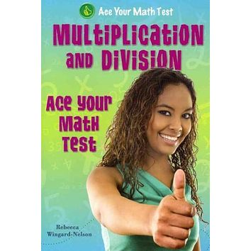 Multiplication and Division (Ace Your Math Test)