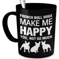 French Bull Dogs Make Me Happy