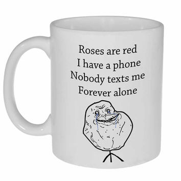 Forever Alone-  Coffee or Tea Mug