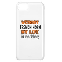 WITHOUT FRENCH HORN LIFE IS NOTHING COVER FOR iPhone 5C