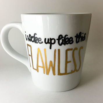 I Woke Up Like This Flawless Mug