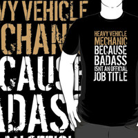 Must-Have 'Heavy Vehicle Mechanic because Badass Isn't an Official Job Title' Tshirt, Accessories and Gifts