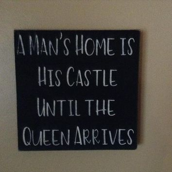Funny Gift For Her, Gift For Wife, Shabby Chic Decor, Wood Block Sign, A Man's Home Is His Castle Until The Queen Arrives Home Decor Plaque