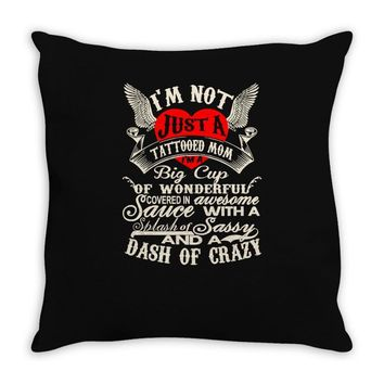 i'm not just a tattooed mom i,m a big cup Throw Pillow
