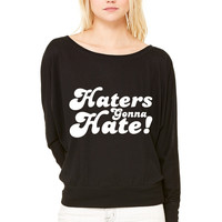 Haters Gonna Hate  hate WOMEN'S FLOWY LONG SLEEVE OFF SHOULDER TEE