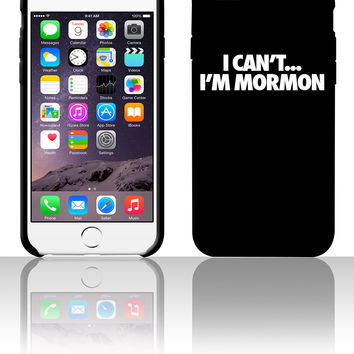 I Can't I'm Mormon 5 5s 6 6plus phone cases