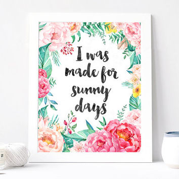I Was Made For Sunny Days Print - I Was Made For Sunny Days Quote - Inspirational Quote - Motivational Quote - Positive Sunny Day Poster