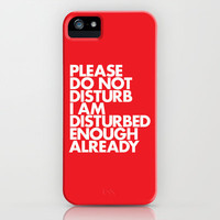 PLEASE DO NOT DISTURB I AM DISTURBED ENOUGH ALREADY iPhone Case by WORDS BRAND™