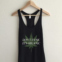 Don't Panic It's Organic Cannabis Leaf Racerback Tank Top