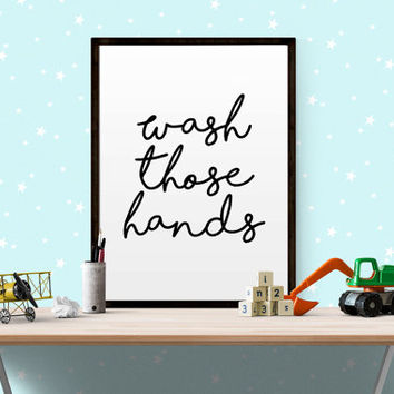 Printable Art Wash Those Hands Bathroom Decor Bathroom Art Print Typography Art Print Black And White Typography Poster NURSERY PRINTABLE
