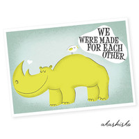 We were made for each other - greeting card  A6 (5.8 x 4.1) with rhino, bird and quote