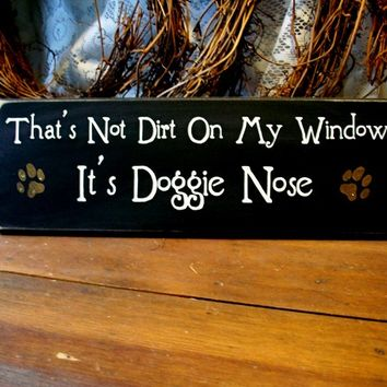That's Not Dirt On My Window It's Doggie Nose Wood Sign Pet Lover Dog Saying Wall Decor