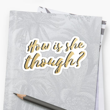 'How is she Though?' Sticker by zellient