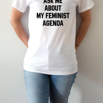 Ask me about my feminist agenda T-Shirt Unisex for women girl power womens gifts fashion feminist slogan tshirt feminism