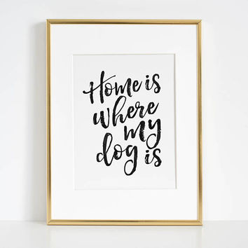 Home Is Where My Dog Is,Doodle Art,Dog Tag,Dog Poster,Dog Print,Friendship Gift,Long Distance,Love Art,Love Sign,Quote Posters,Printable Art
