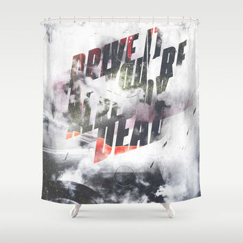 Drive it like youre already dead Shower Curtain by HappyMelvin | Society6