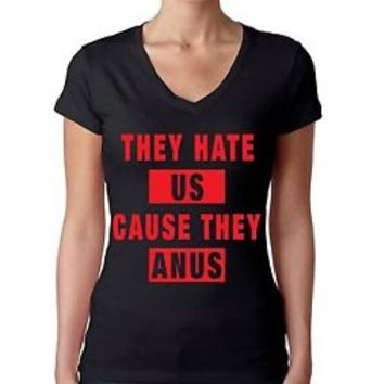 Women's V Tee Shirt They Hate Us Cause They Anus