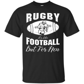 Rugby It's Like Football But For Men T-Shirt