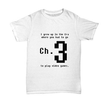 I Grew Up In The Era Where You Had To Go Channel 3 To Play Video Games Funny Tee