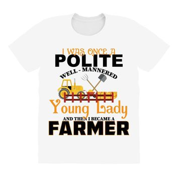 I Was Once A Polite Well Mannered Young Lady And The I Became A Farmer All Over Women's T-shirt