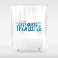 I'd Rather Be Travelling Shower Curtain by HopSkipJumpPaper