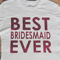 Best Bridesmaid Ever T-Shirt // Best Maid of Honor Ever T-Shirt - Bridesmaid Shirt - Bridesmaid Tank - Maid of Honor Shirt