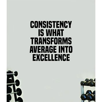 Consistency Average Excellence Wall Decal Home Decor Bedroom Room Vinyl Sticker Art Teen Work Out Quote Beast Gym Fitness Lift Strong Inspirational Motivational Health