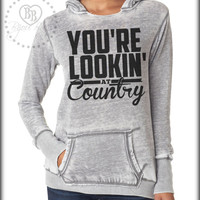 You're Lookin' At Country - Loretta Lynn - Country Sweatshirt -- Country Song -- design on Hooded fleece sweatshirt. Sizes S-XL.