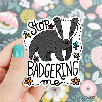 Badger Vinyl Sticker, Stop Badgering Me, Woodland Animals, Forest Badger, Statement Sticker, Laptop Decal, Water Bottle Sticker, Cute Gift