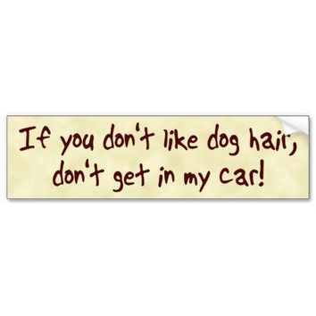 Dog Hair Bumper Sticker from Zazzle.com