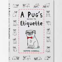 A Pugs Guide To Etiquette By Gemma Correll