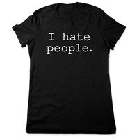 Funny T Shirt, I Hate People T Shirt, Funny Tshirt, Funny Graphic Tee, Graphic T Shirt, I Hate People Tshirt, Ladies Women Plus Size