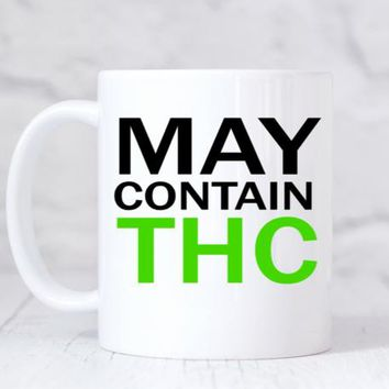 MAY CONTAIN THC 11 oz Coffee Mug.  Best Buds 420 Cannabis / Funny Mug / Funny Gift / Humor Gift / Pencil Cup / Cannabis Gift