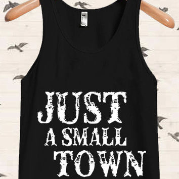 Just A Small Town Girl for Tanktop, Tanktop Men, Tanktop Women, Tanktop Girl, Men Tanktop, Girl Tanktop.
