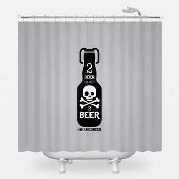 2 Beer or not 2 Beer Shower Curtain