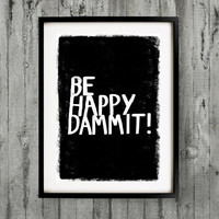 A3 Typography Poster, quote print, apartment decor, motivating art - Be Happy Dammit