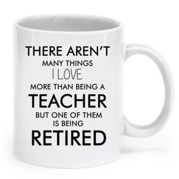 There Aren't Many Things I Love retired-teachers