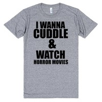 I WANNA CUDDLE AND WATCH HORROR MOVIES | T-Shirt | SKREENED