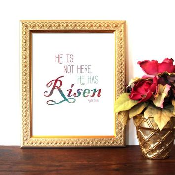 Printable Bible verse Scripture print  Christian wall art decor poster, He is Risen, Mark 16:6, Easter, Watercolor, Christian home decor
