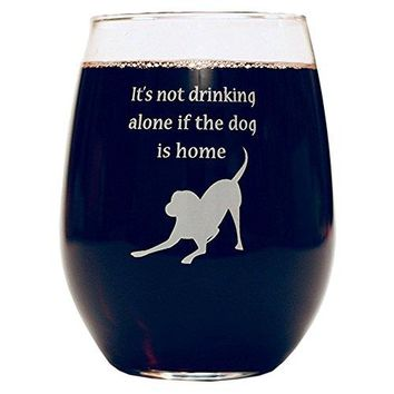 Funny Wine Glass Its Not Drinking Alone if the Dog is Home Fathers Day GIft Cute Novelty Stemless Dog Wine Glasses  15 oz Dog Lover Gifts Fun Funny Gift Teacher