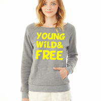 Young Wild and Free Design 4 ladies sweatshirt