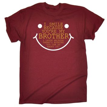 I Smile Because You're My Brother I Laugh Because There's Nothing You Can Do About It! - Siblings - Women's T-shirt